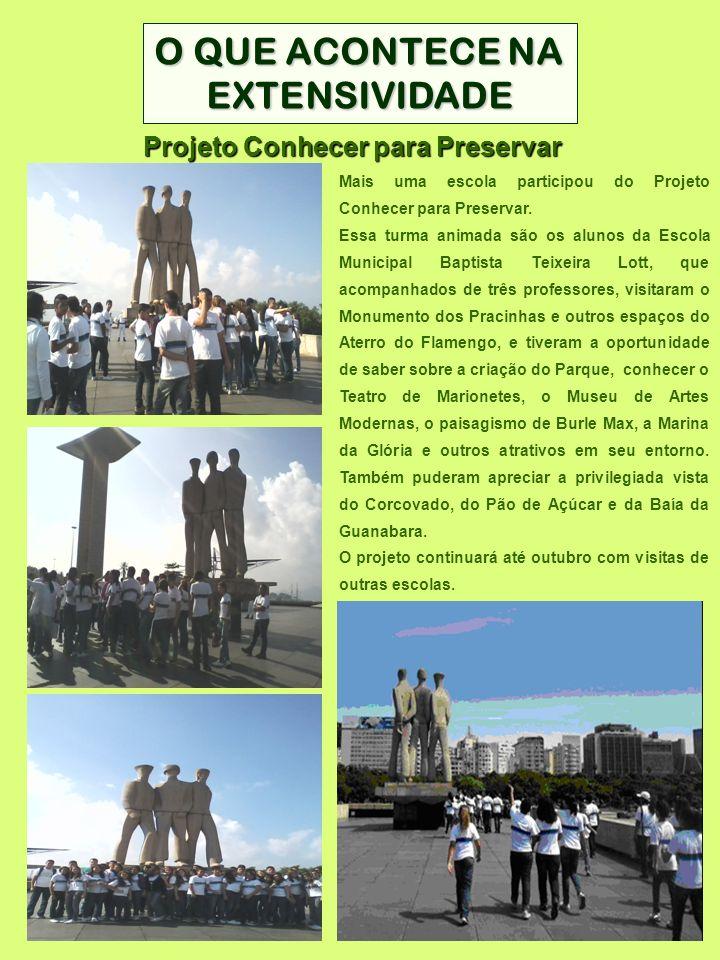 O QUE ACONTECE NA EXTENSIVIDADE Projeto Conhecer para Preservar Mais uma escola participou do Projeto Conhecer para Preservar. Essa turma animada são
