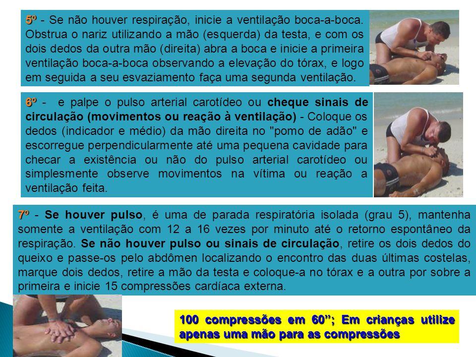 5º 5º - Se não houver respiração, inicie a ventilação boca-a-boca. Obstrua o nariz utilizando a mão (esquerda) da testa, e com os dois dedos da outra