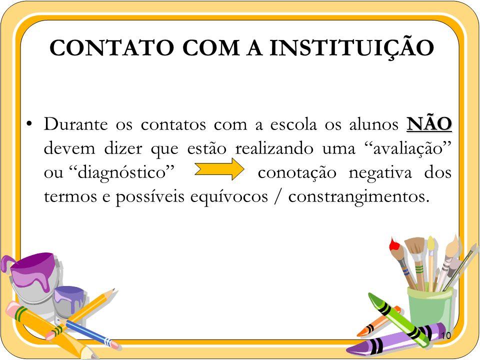 10 CONTATO COM A INSTITUIÇÃO NÃODurante os contatos com a escola os alunos NÃO devem dizer que estão realizando uma avaliação ou diagnóstico conotação