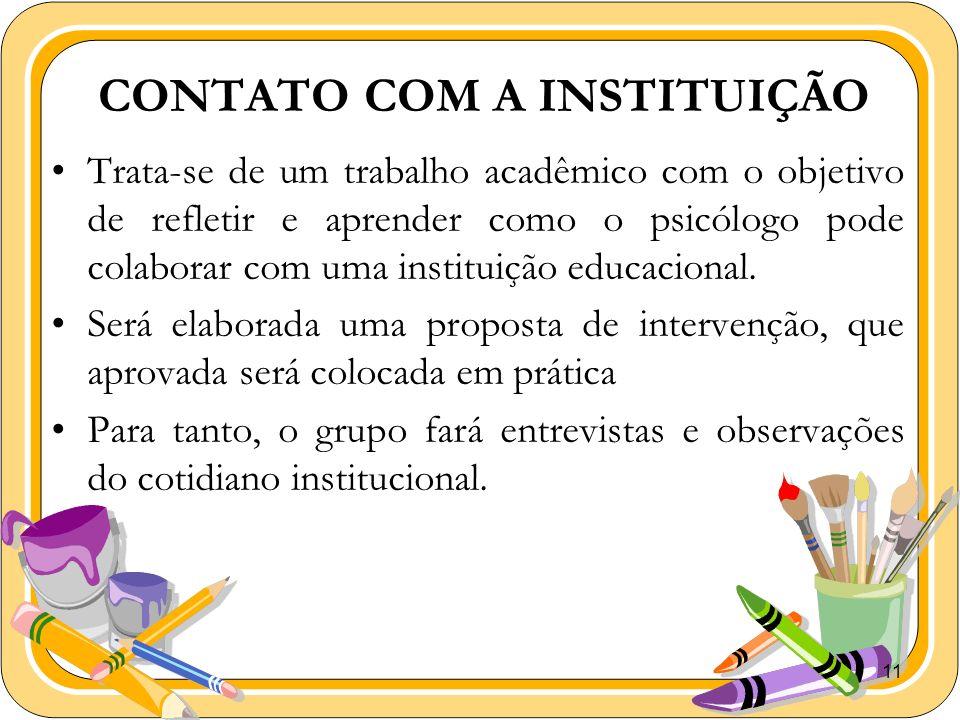 11 CONTATO COM A INSTITUIÇÃO Trata-se de um trabalho acadêmico com o objetivo de refletir e aprender como o psicólogo pode colaborar com uma instituiç