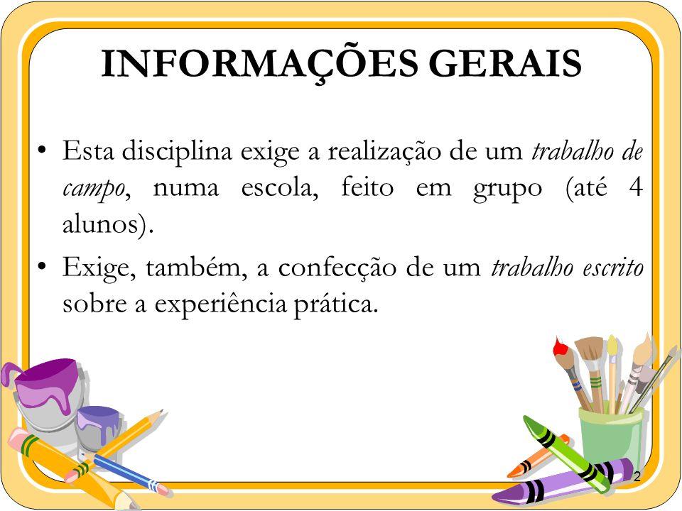 2 INFORMAÇÕES GERAIS Esta disciplina exige a realização de um trabalho de campo, numa escola, feito em grupo (até 4 alunos). Exige, também, a confecçã
