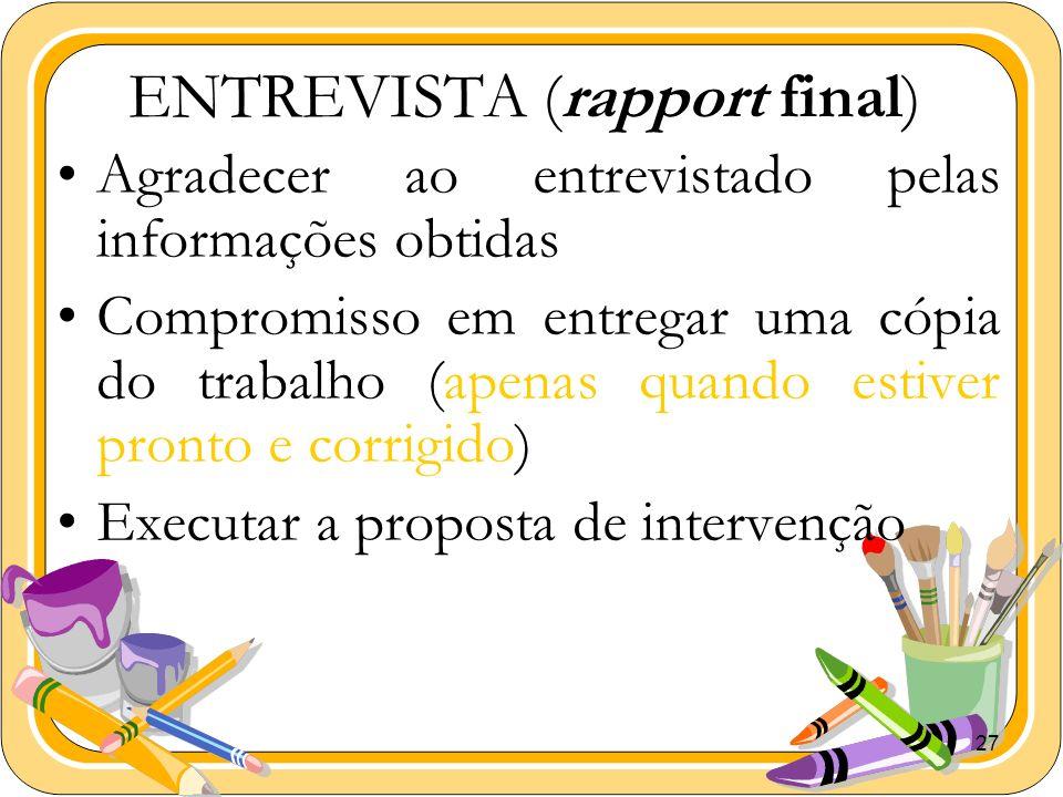 27 ENTREVISTA (rapport final) Agradecer ao entrevistado pelas informações obtidas Compromisso em entregar uma cópia do trabalho (apenas quando estiver