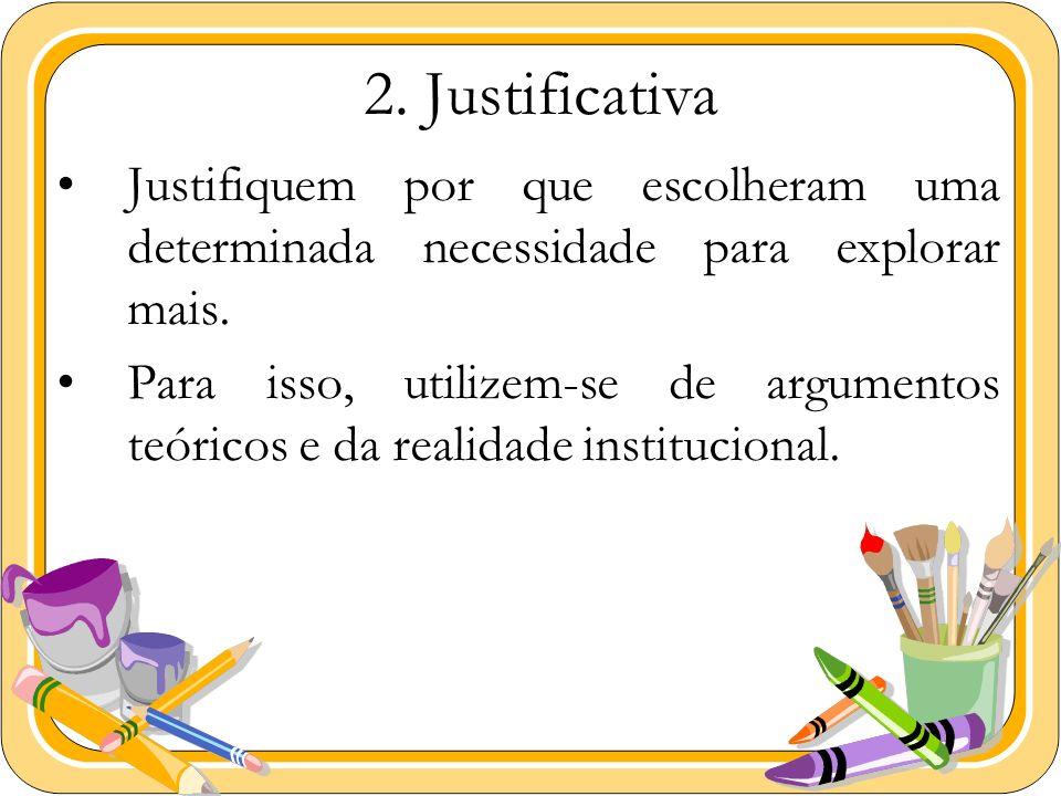 2. Justificativa Justifiquem por que escolheram uma determinada necessidade para explorar mais. Para isso, utilizem-se de argumentos teóricos e da rea