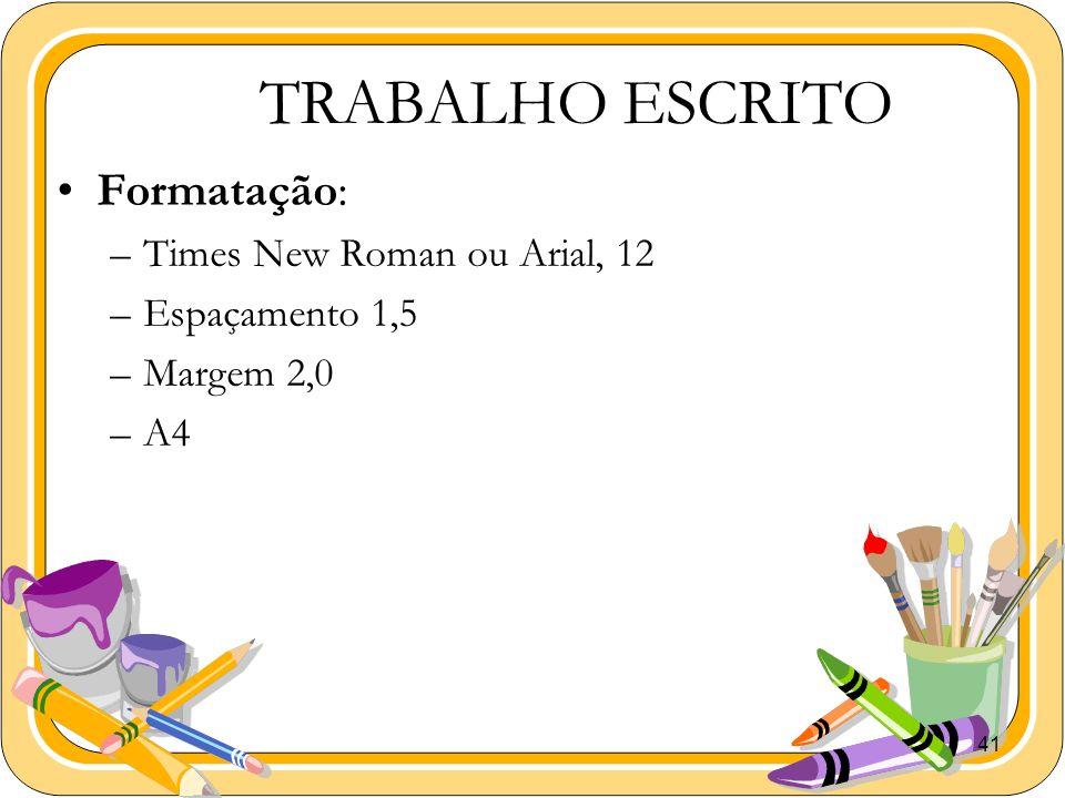 41 TRABALHO ESCRITO Formatação: –Times New Roman ou Arial, 12 –Espaçamento 1,5 –Margem 2,0 –A4