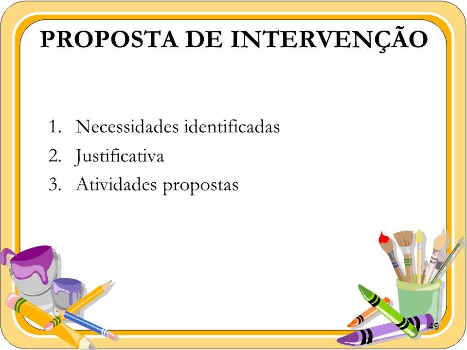 49 PROPOSTA DE INTERVENÇÃO 1.Necessidades identificadas 2.Justificativa 3.Atividades propostas