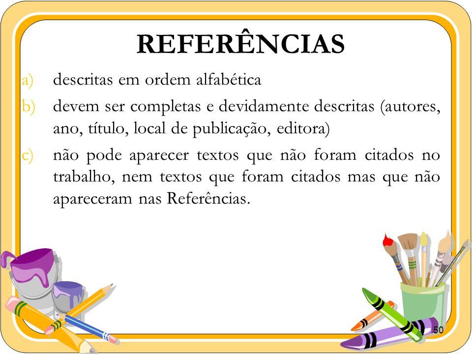 50 REFERÊNCIAS a)descritas em ordem alfabética b)devem ser completas e devidamente descritas (autores, ano, título, local de publicação, editora) c)nã