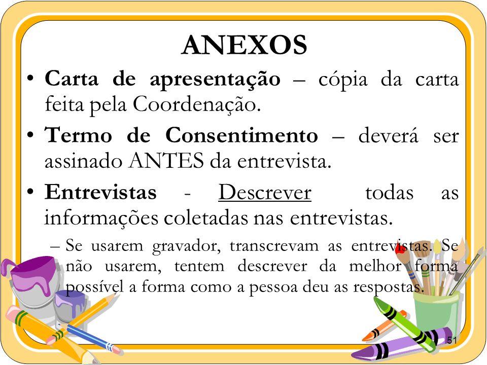 51 ANEXOS Carta de apresentação – cópia da carta feita pela Coordenação. Termo de Consentimento – deverá ser assinado ANTES da entrevista. Entrevistas