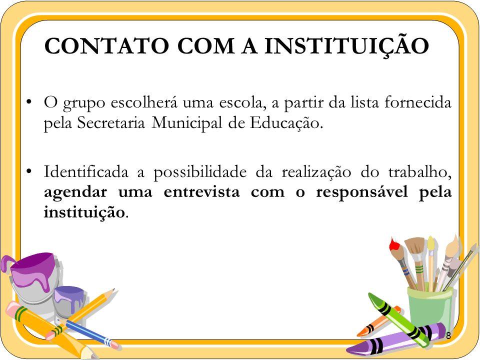 8 CONTATO COM A INSTITUIÇÃO O grupo escolherá uma escola, a partir da lista fornecida pela Secretaria Municipal de Educação. Identificada a possibilid