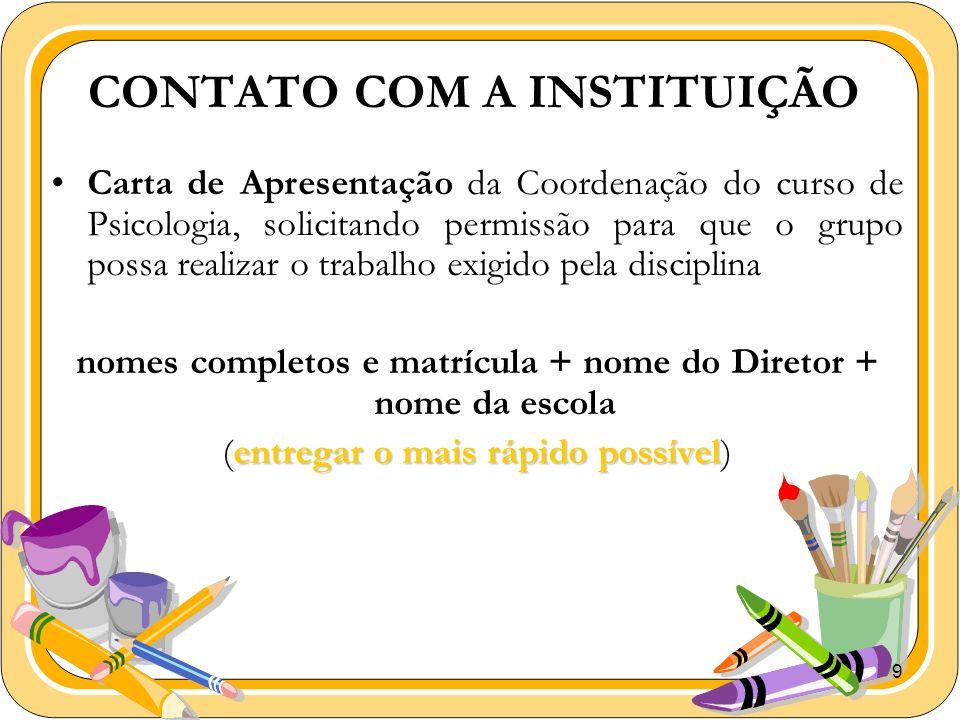 9 CONTATO COM A INSTITUIÇÃO Carta de Apresentação da Coordenação do curso de Psicologia, solicitando permissão para que o grupo possa realizar o traba