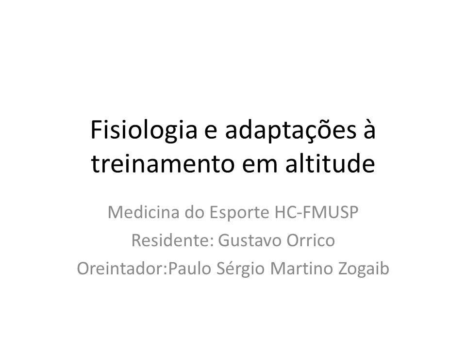 Fisiologia e adaptações à treinamento em altitude Medicina do Esporte HC-FMUSP Residente: Gustavo Orrico Oreintador:Paulo Sérgio Martino Zogaib