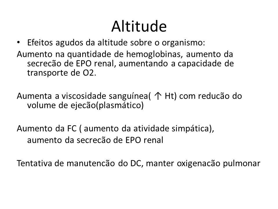 Altitude Efeitos agudos da altitude sobre o organismo: Aumento na quantidade de hemoglobinas, aumento da secrecão de EPO renal, aumentando a capacidad