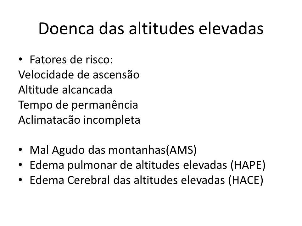 Doenca das altitudes elevadas Fatores de risco: Velocidade de ascensão Altitude alcancada Tempo de permanência Aclimatacão incompleta Mal Agudo das mo