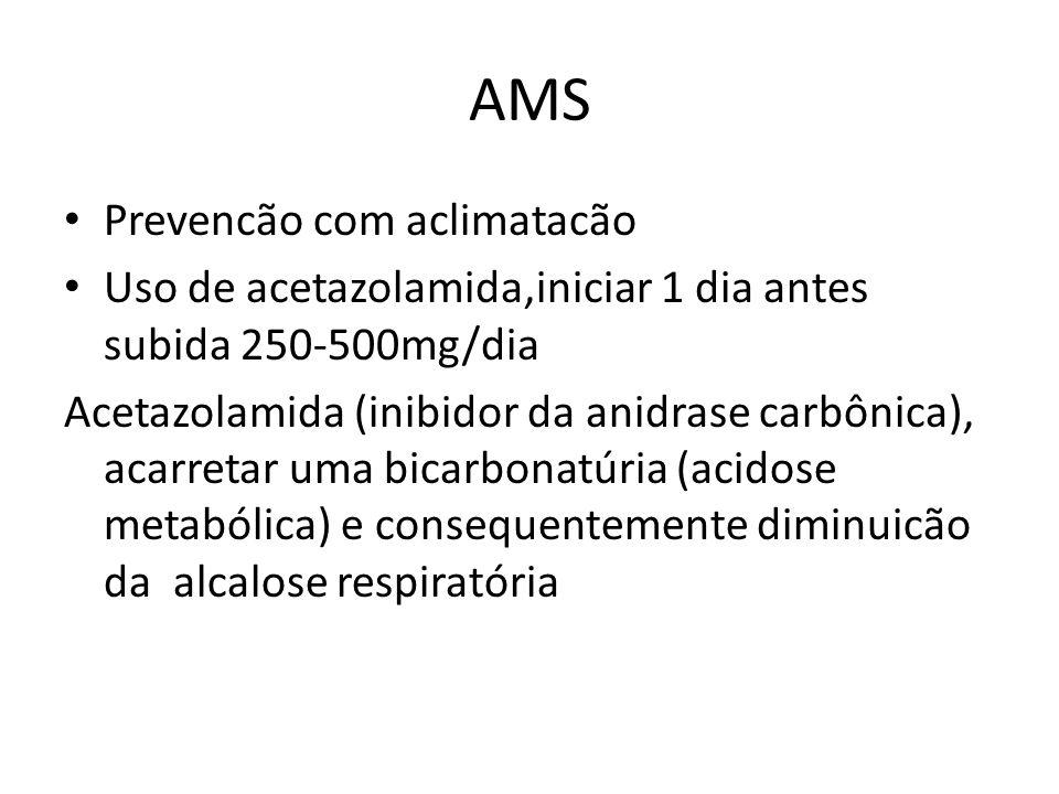 AMS Prevencão com aclimatacão Uso de acetazolamida,iniciar 1 dia antes subida 250-500mg/dia Acetazolamida (inibidor da anidrase carbônica), acarretar