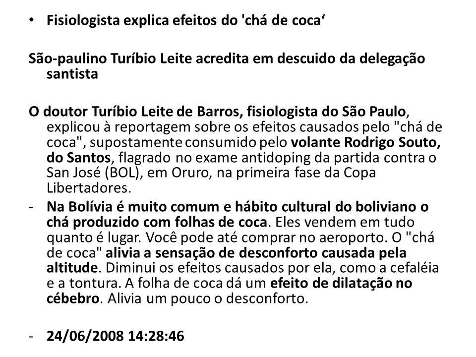 Fisiologista explica efeitos do 'chá de coca São-paulino Turíbio Leite acredita em descuido da delegação santista O doutor Turíbio Leite de Barros, fi