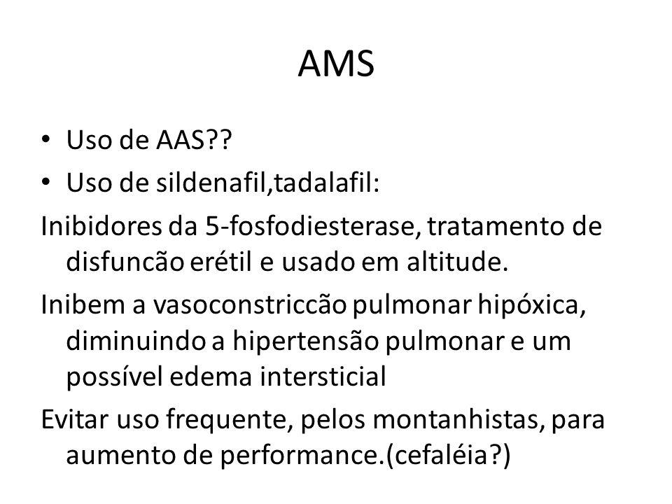 AMS Uso de AAS?? Uso de sildenafil,tadalafil: Inibidores da 5-fosfodiesterase, tratamento de disfuncão erétil e usado em altitude. Inibem a vasoconstr