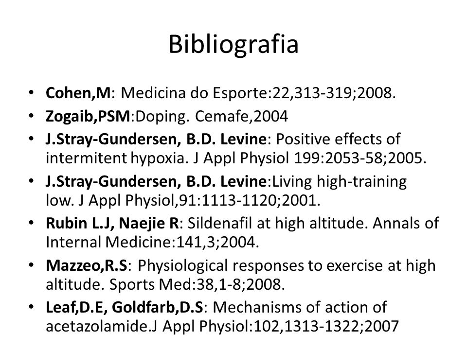 Bibliografia Cohen,M: Medicina do Esporte:22,313-319;2008. Zogaib,PSM:Doping. Cemafe,2004 J.Stray-Gundersen, B.D. Levine: Positive effects of intermit
