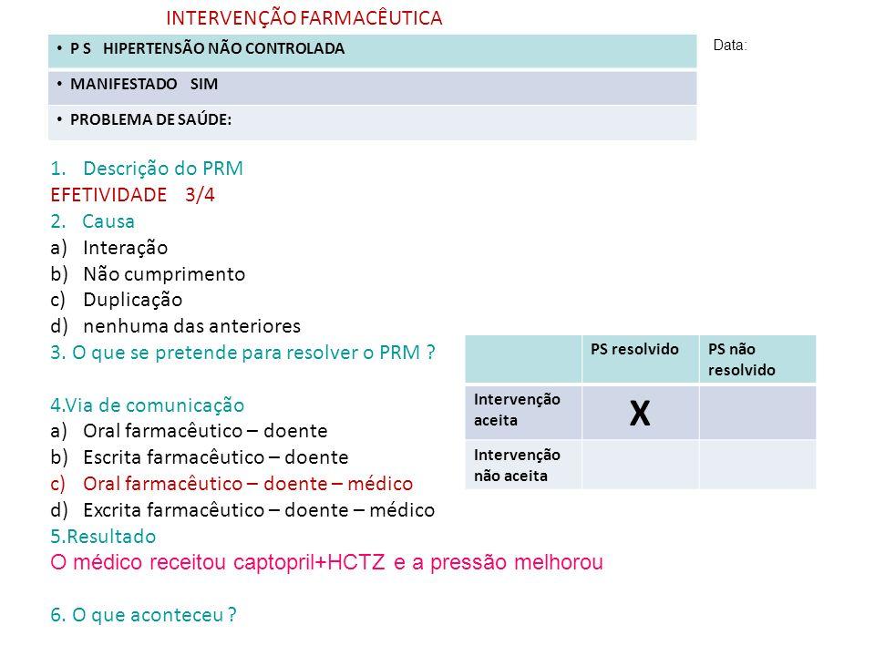 INTERVENÇÃO FARMACÊUTICA Data: 1.Descrição do PRM EFETIVIDADE 3/4 2. Causa a)Interação b)Não cumprimento c)Duplicação d)nenhuma das anteriores 3. O qu