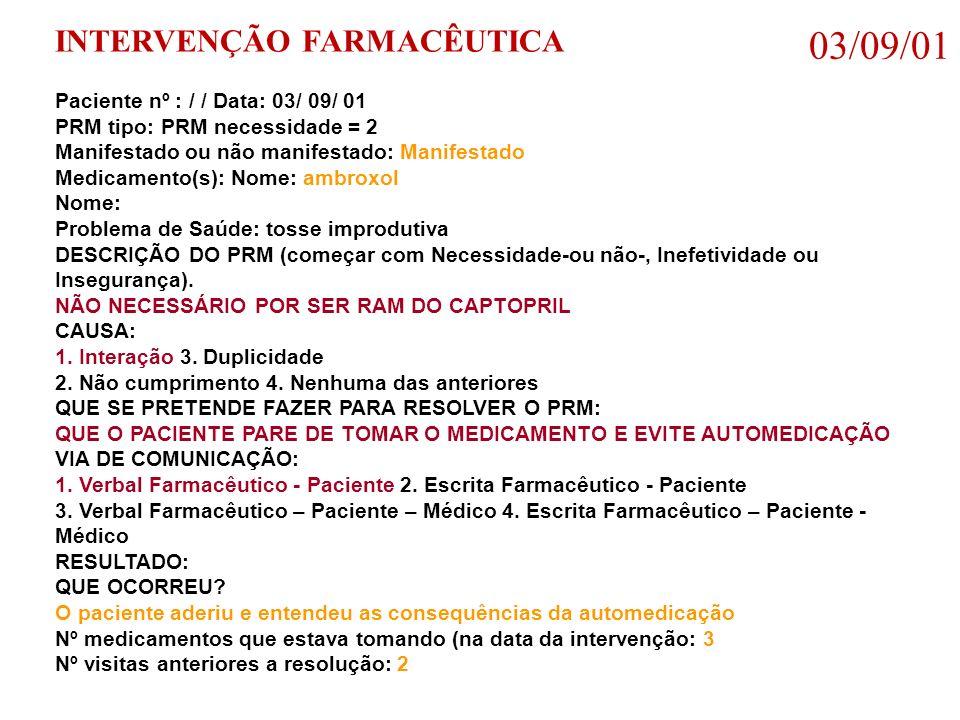 03/09/01 INTERVENÇÃO FARMACÊUTICA Paciente nº : / / Data: 03/ 09/ 01 PRM tipo: PRM necessidade = 2 Manifestado ou não manifestado: Manifestado Medicam
