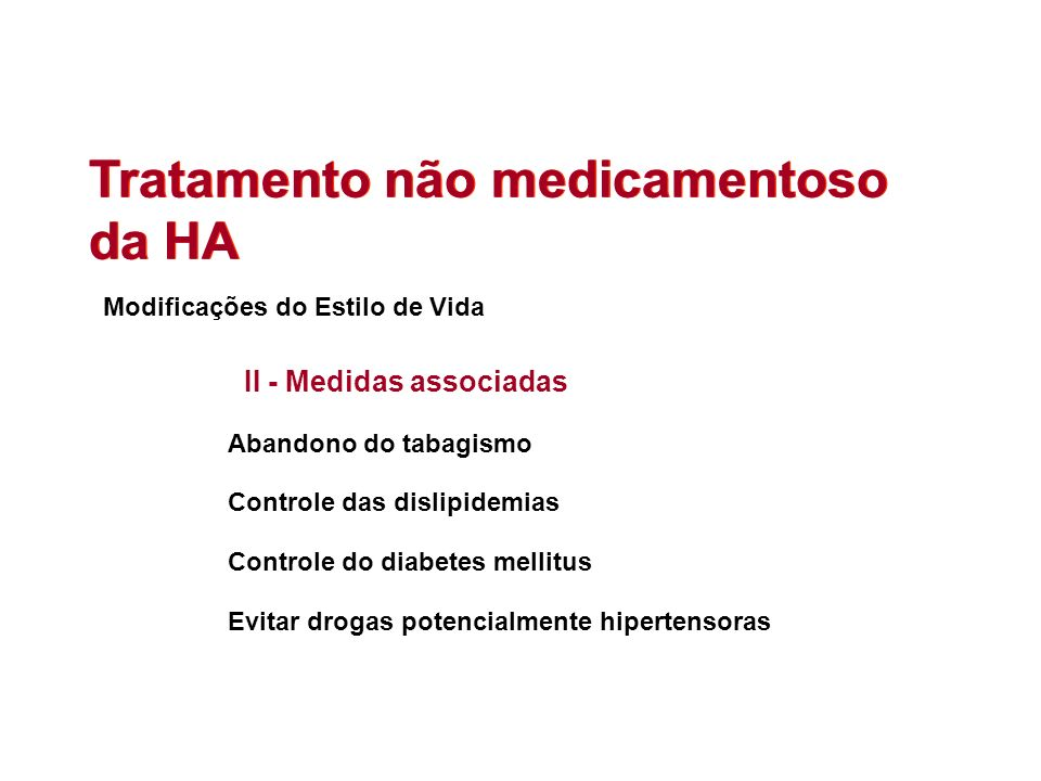 Tratamento não medicamentoso da HA Abandono do tabagismo Controle das dislipidemias Controle do diabetes mellitus Evitar drogas potencialmente hiperte