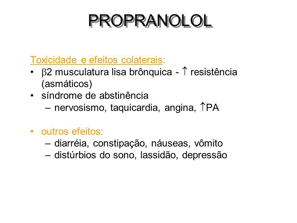 Toxicidade e efeitos colaterais: 2 musculatura lisa brônquica - resistência (asmáticos) síndrome de abstinência –nervosismo, taquicardia, angina, PA o