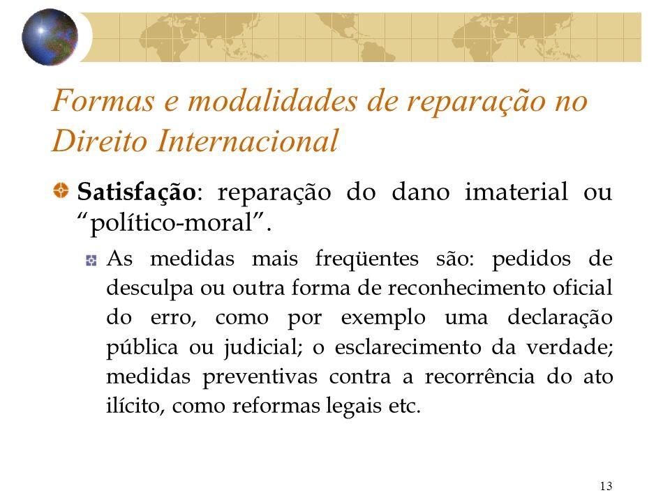 13 Satisfação : reparação do dano imaterial ou político-moral. As medidas mais freqüentes são: pedidos de desculpa ou outra forma de reconhecimento of