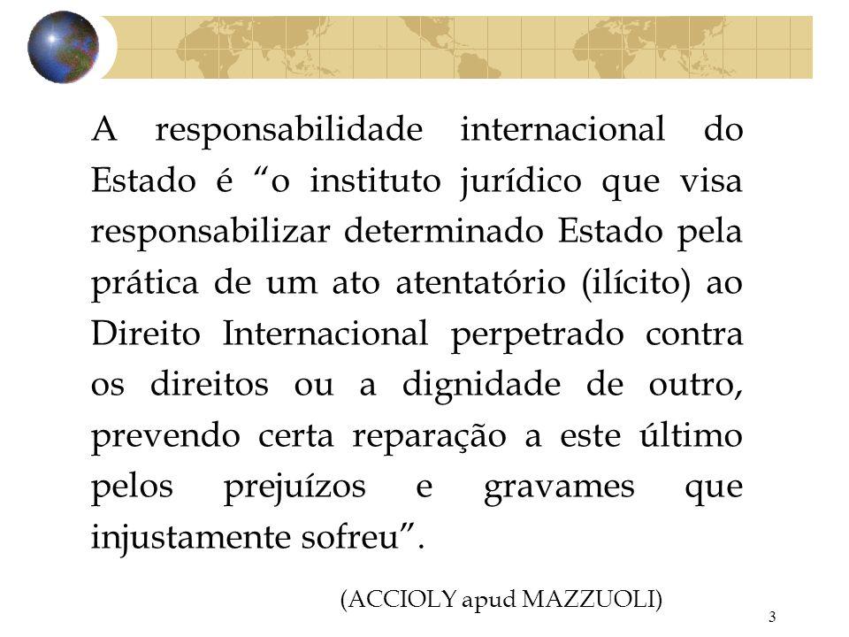 3 A responsabilidade internacional do Estado é o instituto jurídico que visa responsabilizar determinado Estado pela prática de um ato atentatório (il