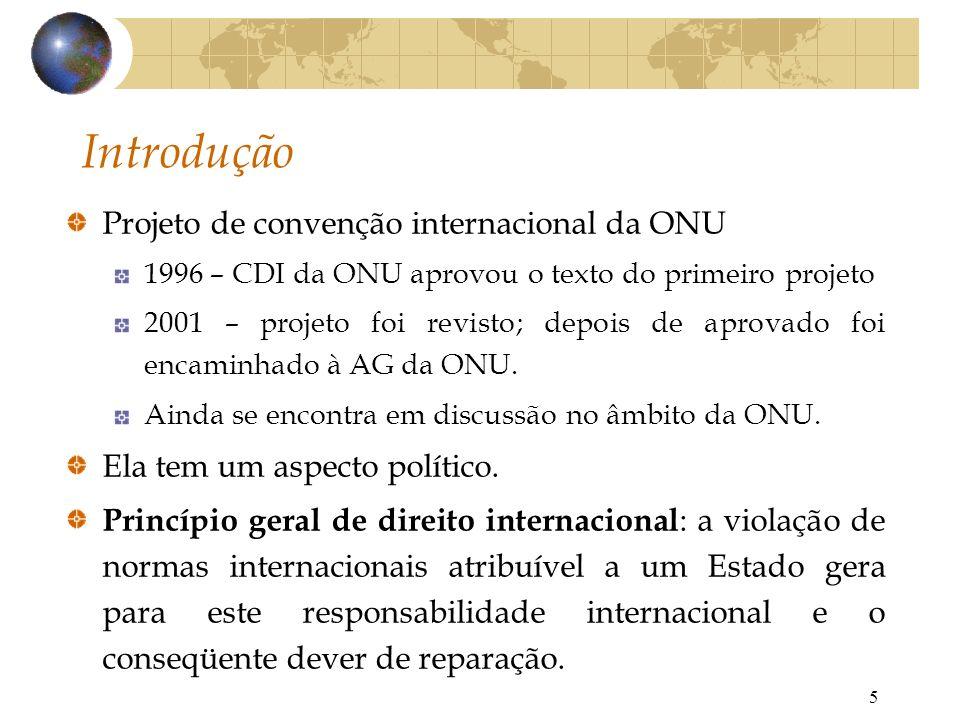 5 Introdução Projeto de convenção internacional da ONU 1996 – CDI da ONU aprovou o texto do primeiro projeto 2001 – projeto foi revisto; depois de apr