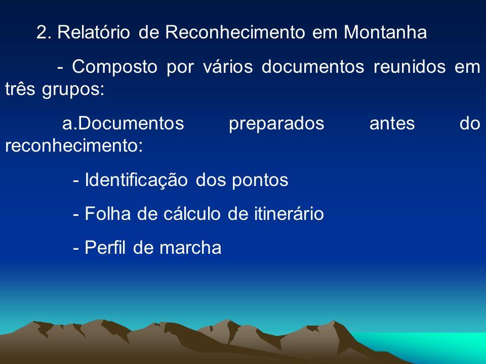 2. Relatório de Reconhecimento em Montanha - Composto por vários documentos reunidos em três grupos: a.Documentos preparados antes do reconhecimento: