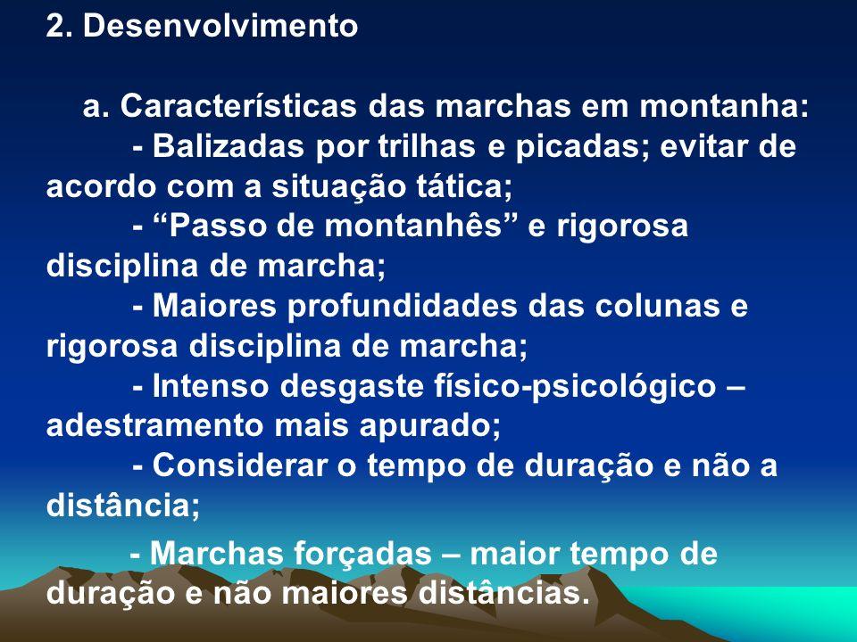 2. Desenvolvimento a. Características das marchas em montanha: - Balizadas por trilhas e picadas; evitar de acordo com a situação tática; - Passo de m