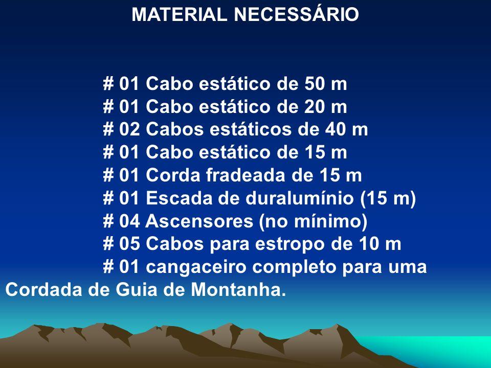 MATERIAL NECESSÁRIO # 01 Cabo estático de 50 m # 01 Cabo estático de 20 m # 02 Cabos estáticos de 40 m # 01 Cabo estático de 15 m # 01 Corda fradeada