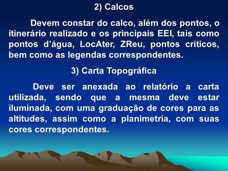 2) Calcos Devem constar do calco, além dos pontos, o itinerário realizado e os principais EEI, tais como pontos dágua, LocAter, ZReu, pontos críticos,