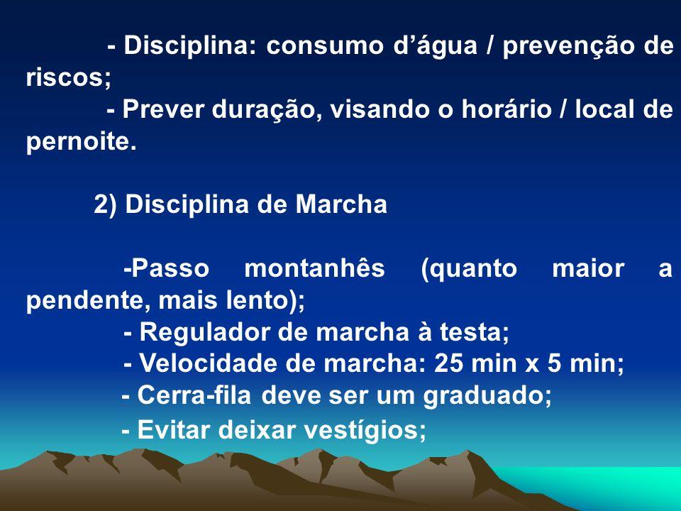 - Disciplina: consumo dágua / prevenção de riscos; - Prever duração, visando o horário / local de pernoite. 2) Disciplina de Marcha -Passo montanhês (