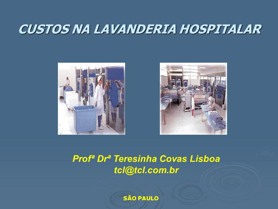 CUSTOS NA LAVANDERIA HOSPITALAR Profª Drª Teresinha Covas Lisboa tcl@tcl.com.br SÃO PAULO