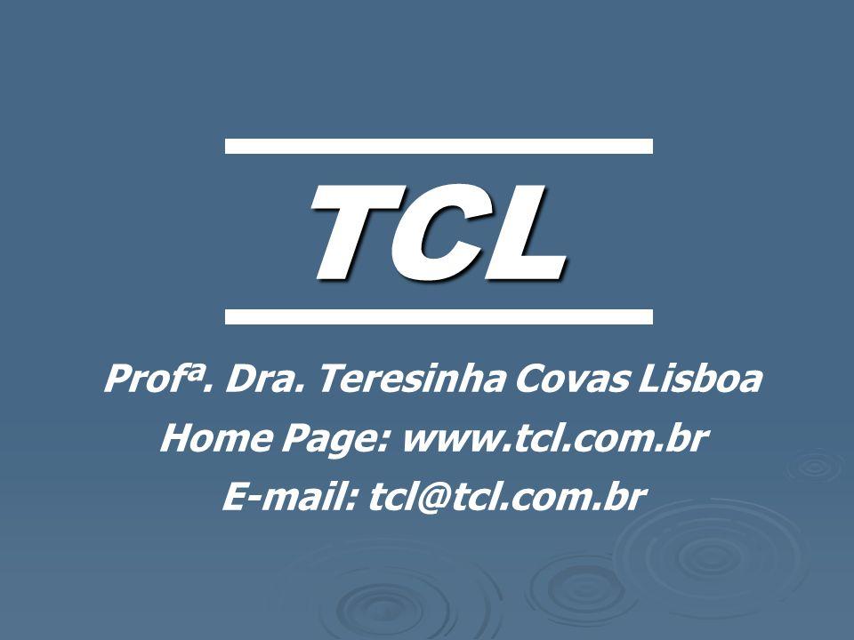 TCL Profª. Dra. Teresinha Covas Lisboa Home Page: www.tcl.com.br E-mail: tcl@tcl.com.br