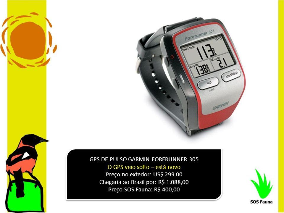 GPS DE PULSO GARMIN FORERUNNER 305 O GPS veio solto – está novo Preço no exterior: US$ 299.00 Chegaria ao Brasil por: R$ 1.088,00 Preço SOS Fauna: R$