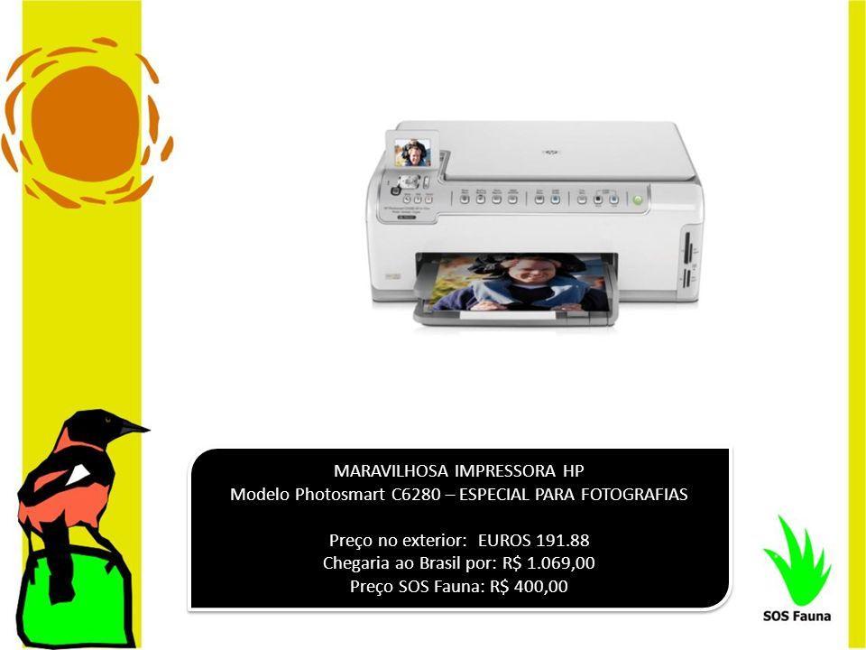 MARAVILHOSA IMPRESSORA HP Modelo Photosmart C6280 – ESPECIAL PARA FOTOGRAFIAS Preço no exterior: EUROS 191.88 Chegaria ao Brasil por: R$ 1.069,00 Preç