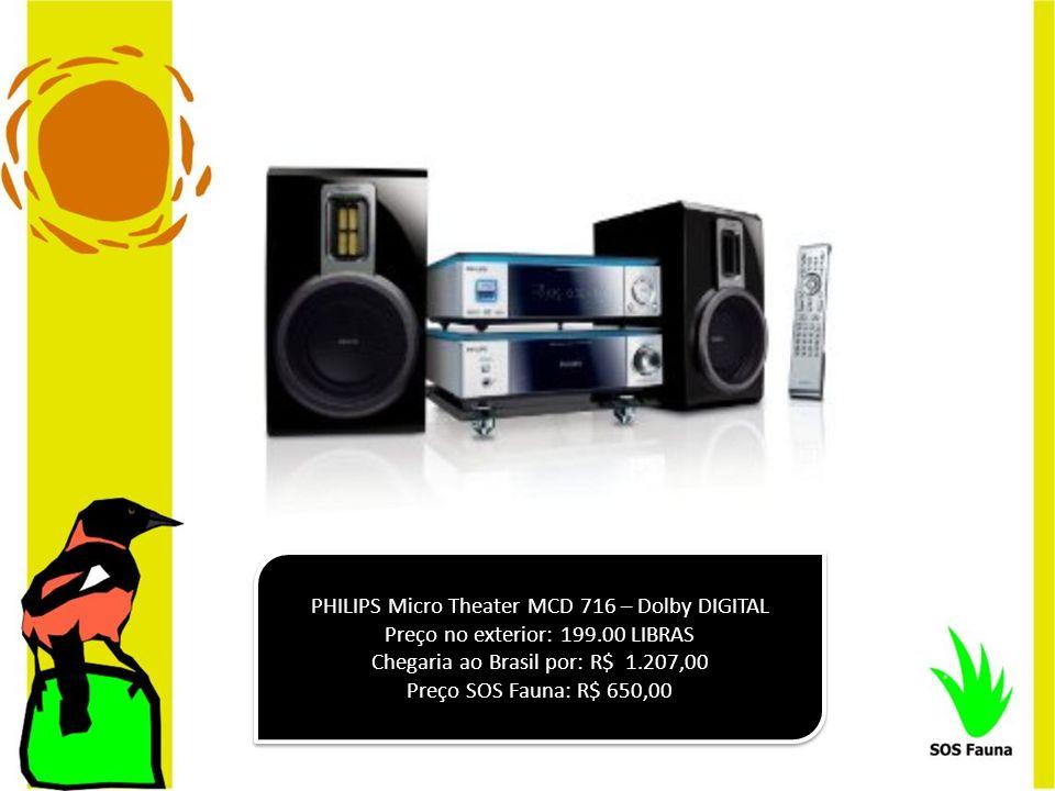 PHILIPS Micro Theater MCD 716 – Dolby DIGITAL Preço no exterior: 199.00 LIBRAS Chegaria ao Brasil por: R$ 1.207,00 Preço SOS Fauna: R$ 650,00 PHILIPS
