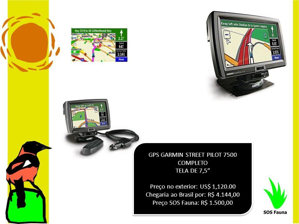 GPS GARMIN STREET PILOT 7500 COMPLETO TELA DE 7,5 Preço no exterior: US$ 1,120.00 Chegaria ao Brasil por: R$ 4.144,00 Preço SOS Fauna: R$ 1.500,00 GPS