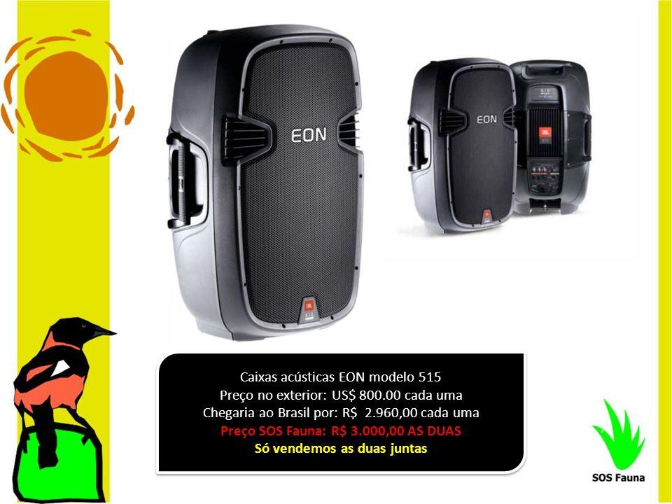 Caixas acústicas EON modelo 515 Preço no exterior: US$ 800.00 cada uma Chegaria ao Brasil por: R$ 2.960,00 cada uma Preço SOS Fauna: R$ 3.000,00 AS DU