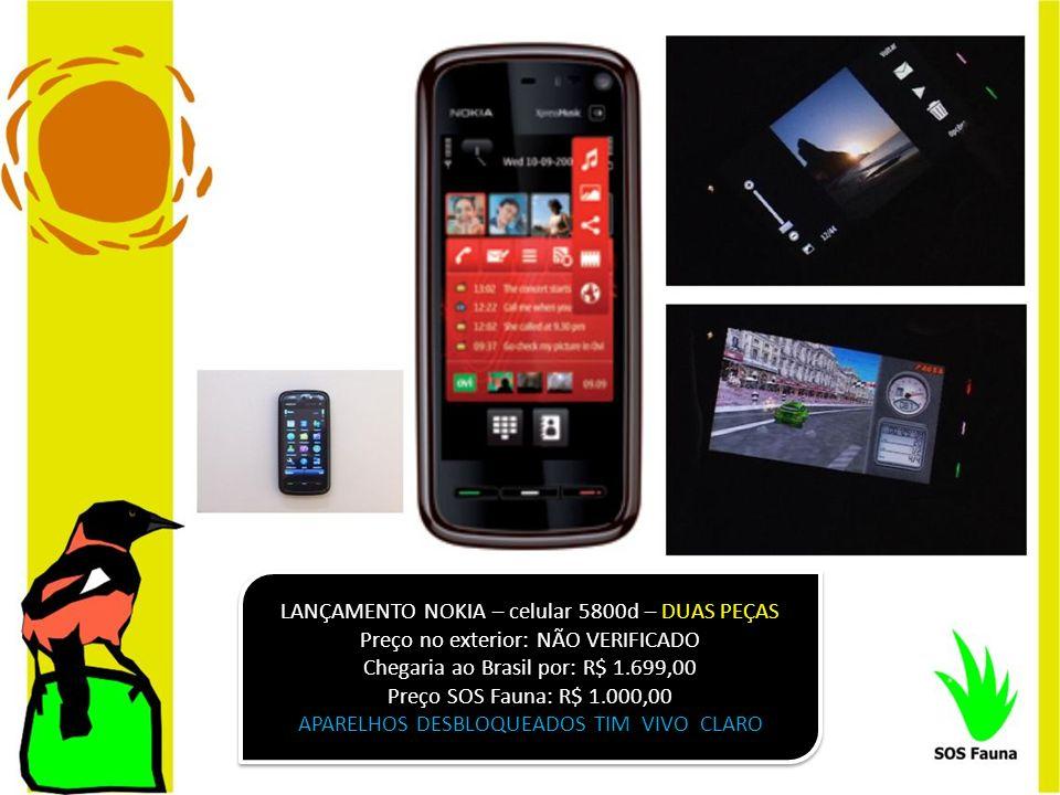 LANÇAMENTO NOKIA – celular 5800d – DUAS PEÇAS Preço no exterior: NÃO VERIFICADO Chegaria ao Brasil por: R$ 1.699,00 Preço SOS Fauna: R$ 1.000,00 APARE