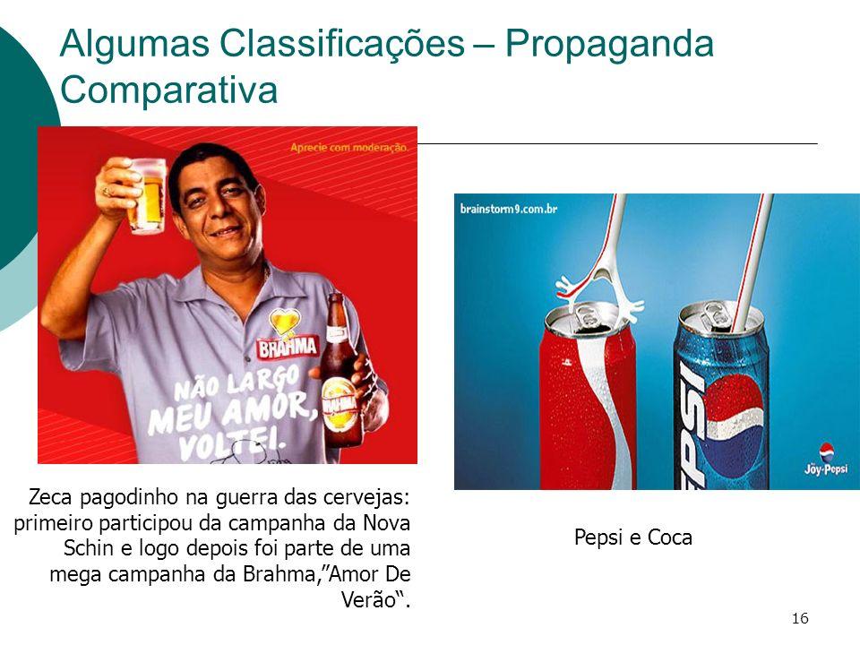 16 Algumas Classificações – Propaganda Comparativa Pepsi e Coca Zeca pagodinho na guerra das cervejas: primeiro participou da campanha da Nova Schin e