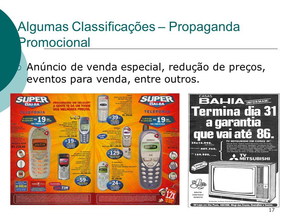 17 Algumas Classificações – Propaganda Promocional Anúncio de venda especial, redução de preços, eventos para venda, entre outros.