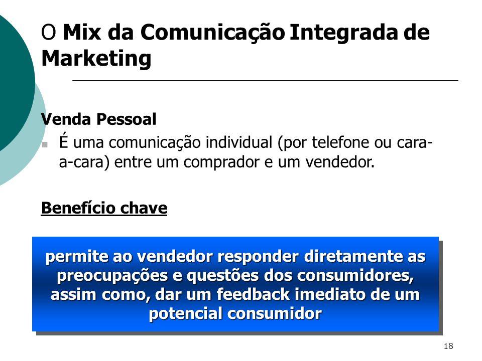 18 Venda Pessoal É uma comunicação individual (por telefone ou cara- a-cara) entre um comprador e um vendedor. Benefício chave O Mix da Comunicação In