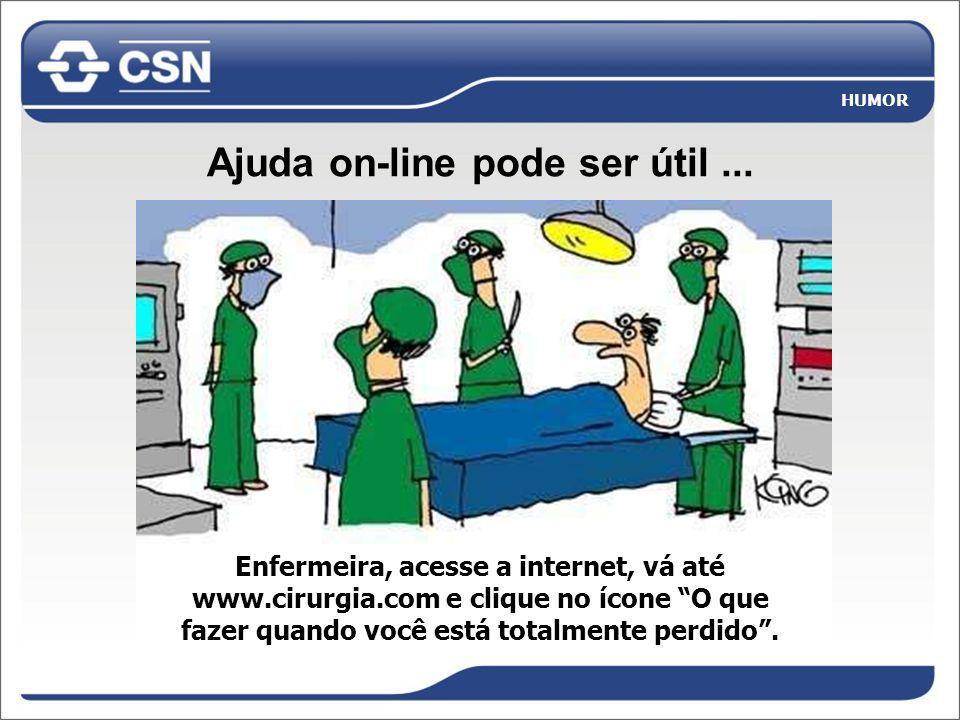 Ajuda on-line pode ser útil... Enfermeira, acesse a internet, vá até www.cirurgia.com e clique no ícone O que fazer quando você está totalmente perdid