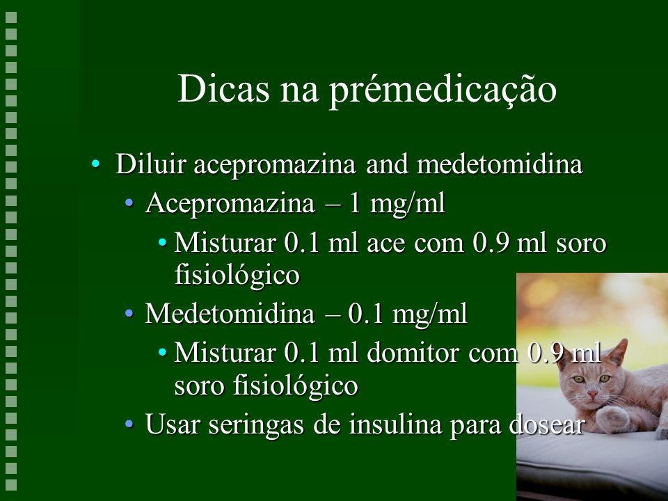 Dicas na prémedicação Diluir acepromazina and medetomidinaDiluir acepromazina and medetomidina Acepromazina – 1 mg/mlAcepromazina – 1 mg/ml Misturar 0