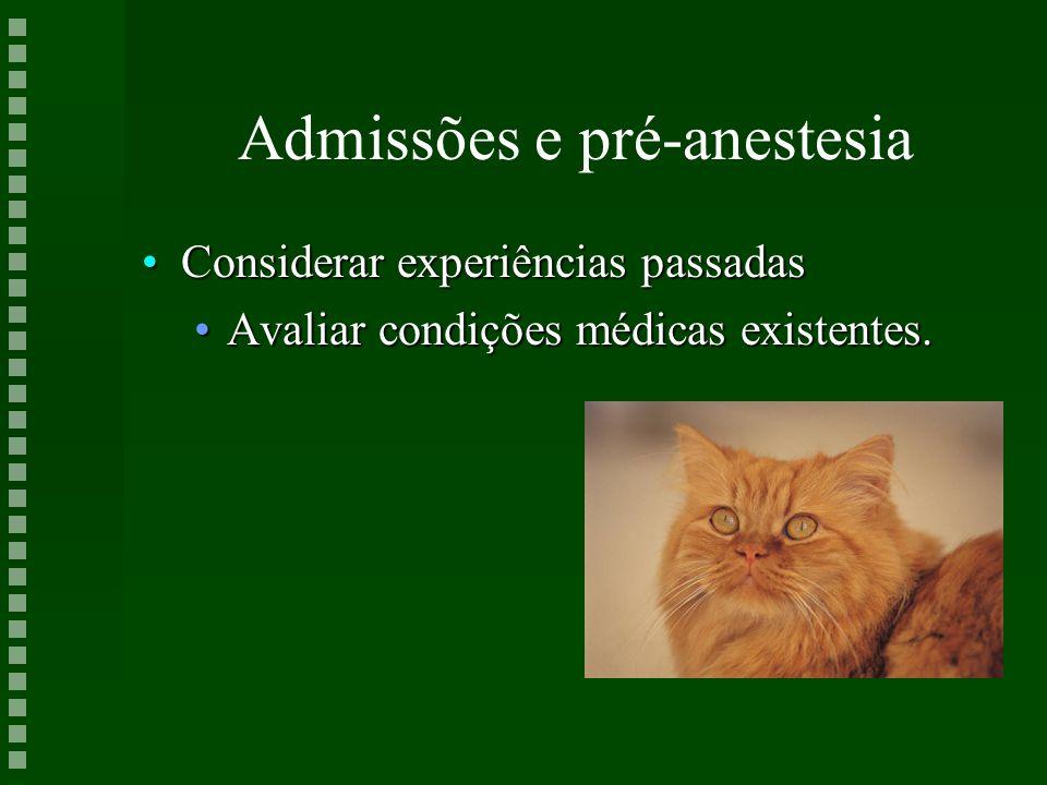 Admissões e pré-anestesia Considerar experiências passadasConsiderar experiências passadas Avaliar condições médicas existentes.Avaliar condições médi