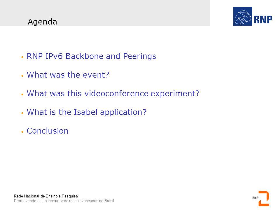 Rede Nacional de Ensino e Pesquisa Promovendo o uso inovador de redes avançadas no Brasil RNP IPv6 Backbone and Peerings What was the event? What was
