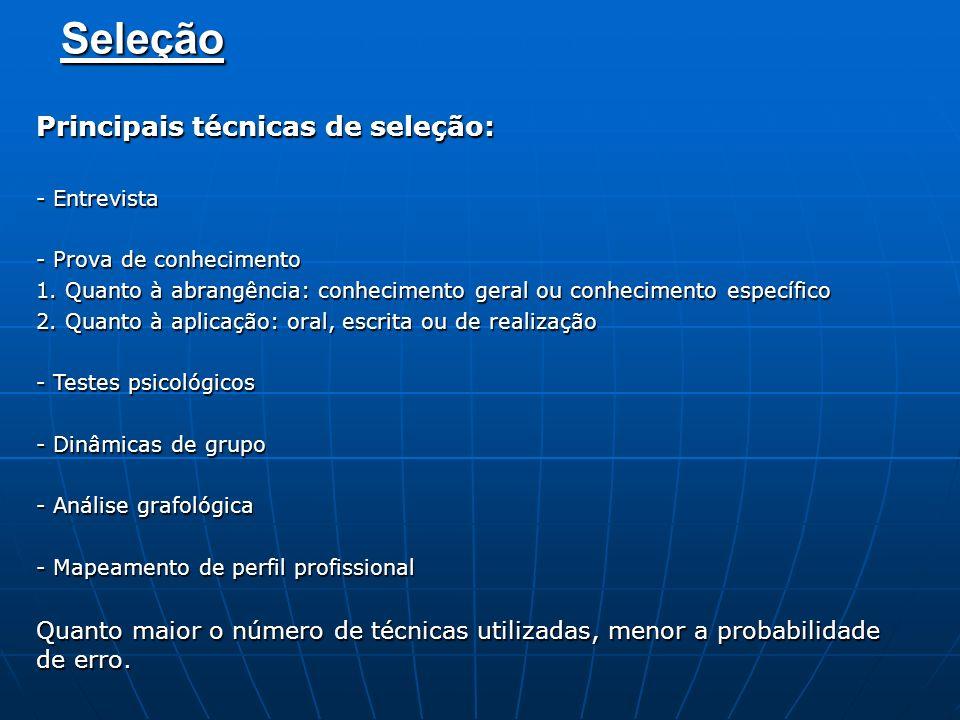 Seleção Principais técnicas de seleção: - Entrevista - Prova de conhecimento 1. Quanto à abrangência: conhecimento geral ou conhecimento específico 2.