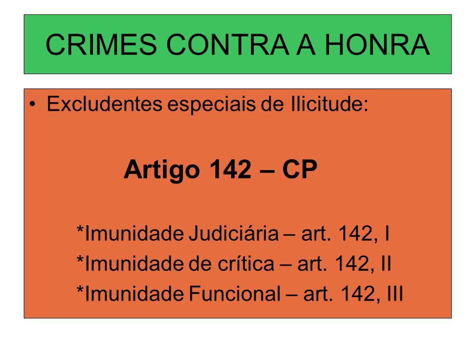 CRIMES CONTRA A HONRA Excludentes especiais de Ilicitude: Artigo 142 – CP *Imunidade Judiciária – art. 142, I *Imunidade de crítica – art. 142, II *Im