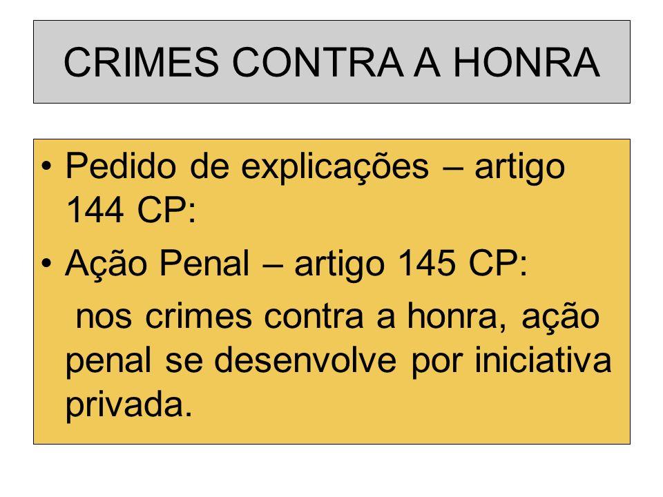 CRIMES CONTRA A HONRA Pedido de explicações – artigo 144 CP: Ação Penal – artigo 145 CP: nos crimes contra a honra, ação penal se desenvolve por inici